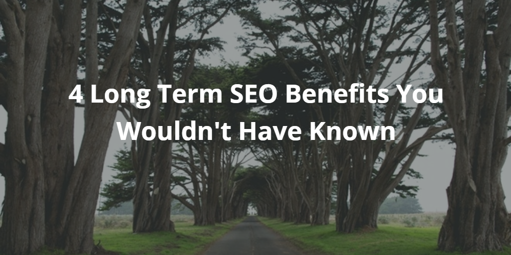 4 Long Term SEO Benefits You Wouldn